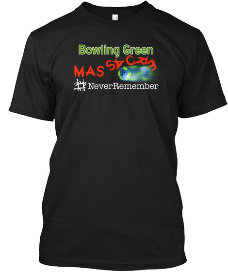 Bowling Green Massacre #Never Remember! Black T-Shirt Front