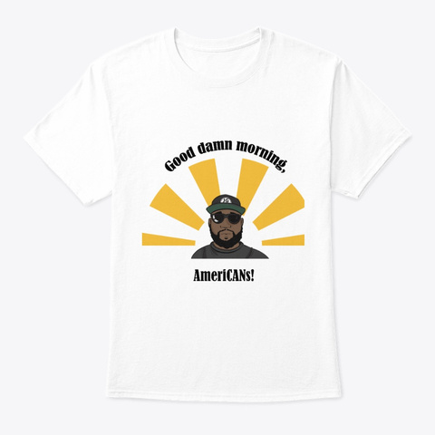 Good Damn Morning, Ameri Ca Ns! White T-Shirt Front