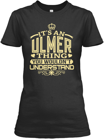 It's An Ulmer Thing You Wouldn't Understand Black T-Shirt Front