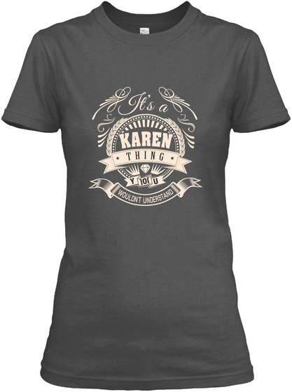 It's A Karen Thing You Wouldn't Understand Charcoal T-Shirt Front