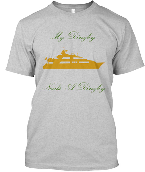 My Dinghy     Needs A Dinghy Light Steel T-Shirt Front