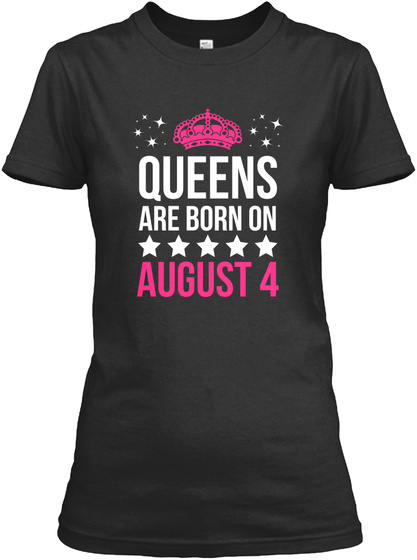 Queens Are Born On August 4 Black T-Shirt Front
