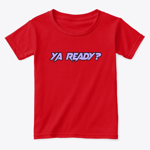 """""""Ya Ready?"""" Red  T-Shirt Front"""