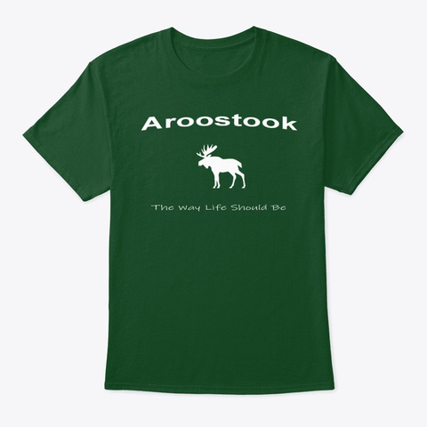 Aroostook The Way Life Should Be Deep Forest T-Shirt Front