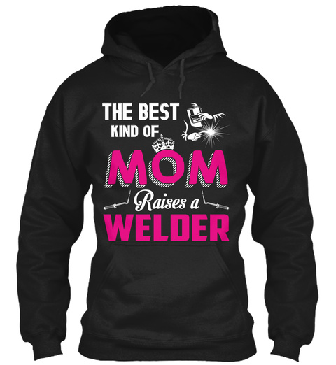 The Best Kind Of Mom Raises A Welder  Black Kaos Front