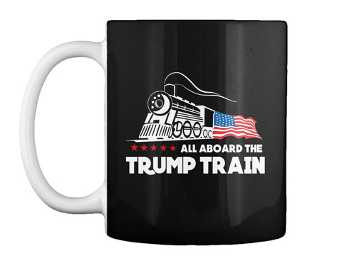 All Aboard The Trump Train Black Mok Front