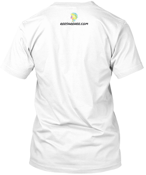 Reesarenee.Com White T-Shirt Back