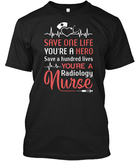 Save One Life Radiology Nurse Tee Black T-Shirt Front