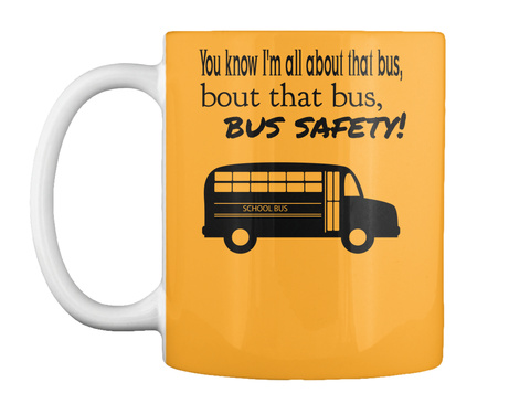 You Know I Am All About That Bus Bout That Bus Safety Athletic Gold T-Shirt Front
