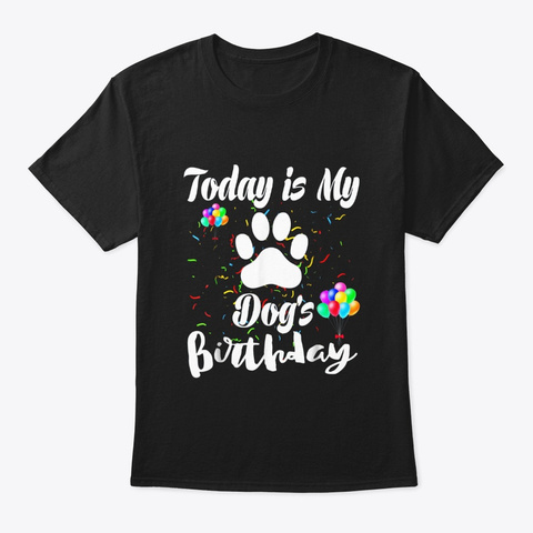 Today Is My Dogs Birthday Funny Dogs Paw Black T-Shirt Front
