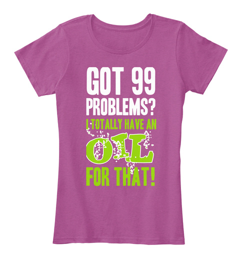 Got 99 Problem? I Totally Have An Oil For That!  Heathered Pink Raspberry T-Shirt Front