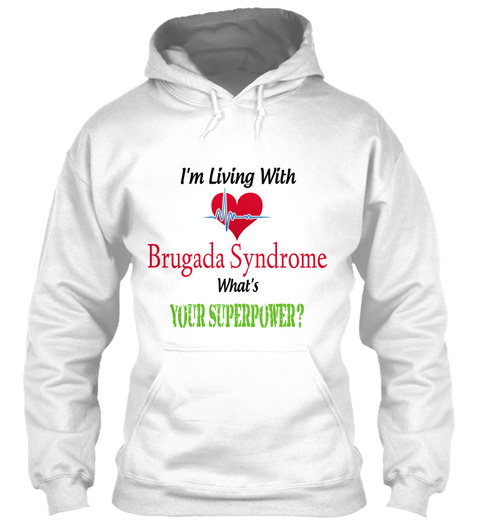 I'm Living With Brugada Syndrome What's Your Superpower? White Sweatshirt Front