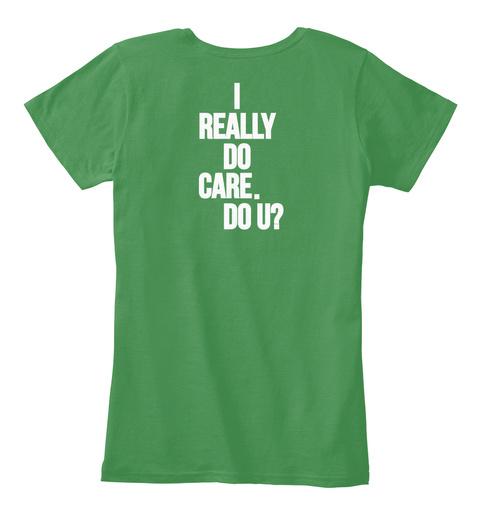 I Really Do Care . Do U? Kelly Green  Women's T-Shirt Back
