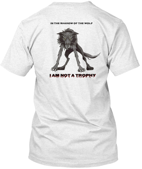 In The Shadow Of The Wolf I Am Not A Trophy Heather White T-Shirt Back