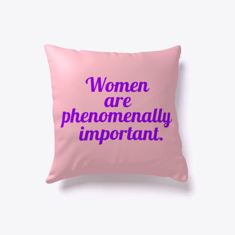 'women Are Important.' Home Decor Pink T-Shirt Front