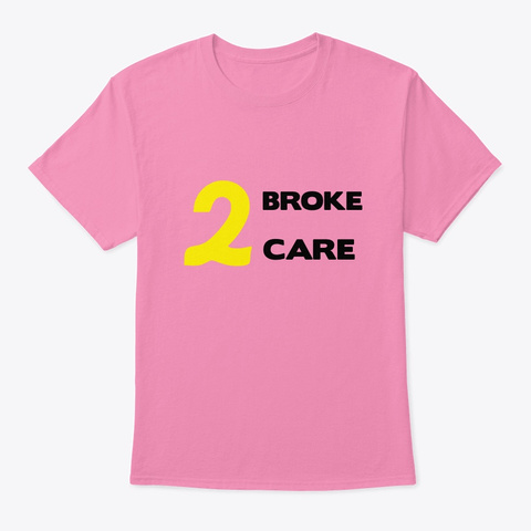 2 Broke 2 Care Pink T-Shirt Front