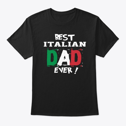 Best Italian Dad Ever ! Black T-Shirt Front