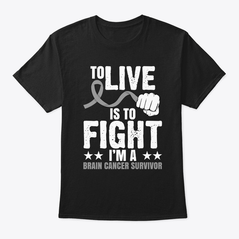 To Live Is To Fight Brain Cancer  Black T-Shirt Front