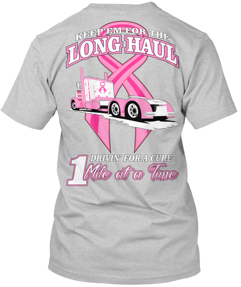 Keep'em For The Long Haul Driving For A Cure 1 Mile At A Time Light Steel T-Shirt Back