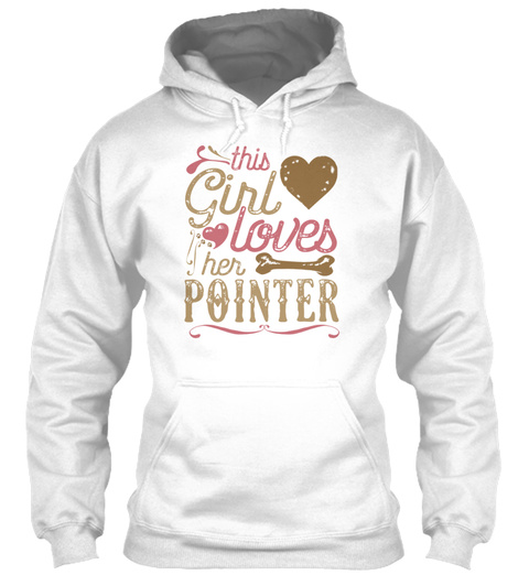 This Girl Loves Her Pointer Dog Dogs White T-Shirt Front