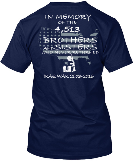 In Memory Of The 4,513 Brothers And Sisters Who Never Returned Iraq War 2003 2016 Navy T-Shirt Back