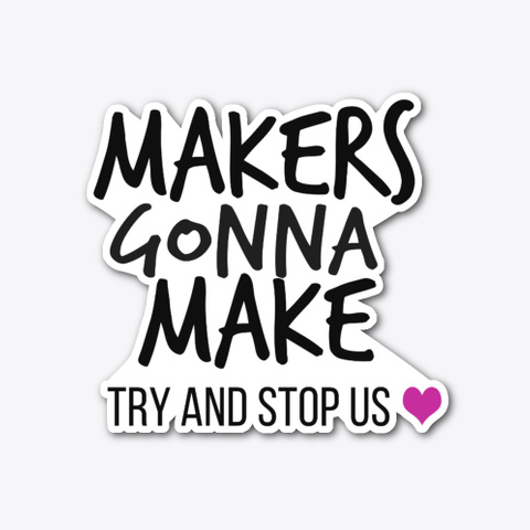 Makers Gonna Make Standard T-Shirt Front
