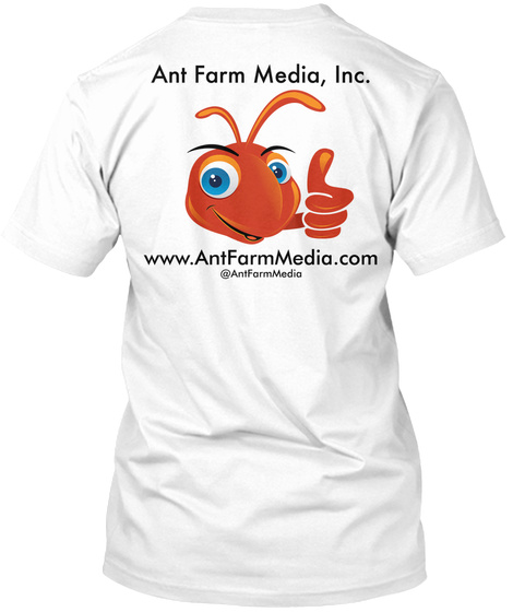 Ant Farm Media Inc.  Www.Antfarmmedia.Com White T-Shirt Back