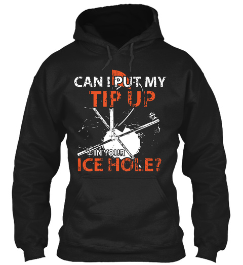 Can I Put My Tip Up In Your Ice Hole?  Black áo T-Shirt Front