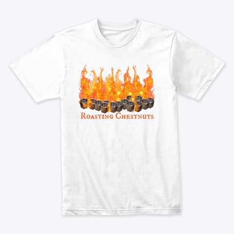 Roasting Chestnuts White T-Shirt Front