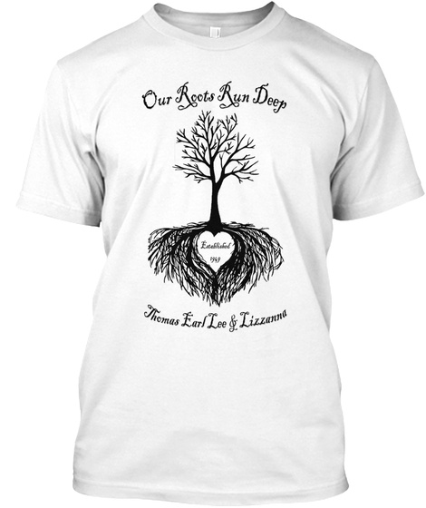 Our Roots Run Deepthomaals Earl Lee And Lizzanna White T-Shirt Front