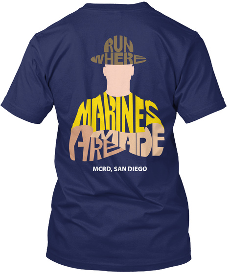 Run Where Marines Are Made Mcrd, San Diego Navy T-Shirt Back