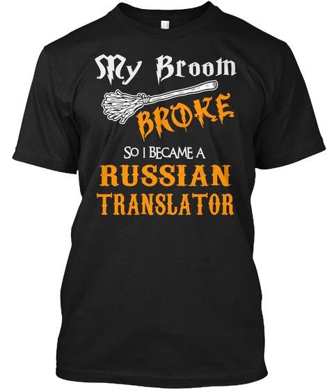 My Broom Broke So I Became A Russian Translator Black T-Shirt Front