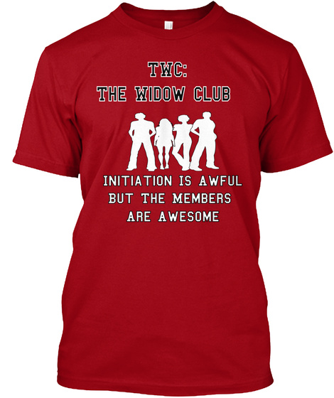 Twc The Widow Club Initiation Is Awful But The Members Are Awesome Deep Red T-Shirt Front