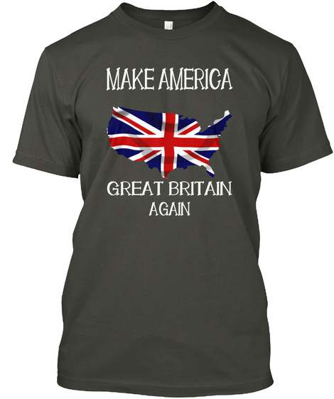 Make America Great Britain Again Smoke Gray T-Shirt Front