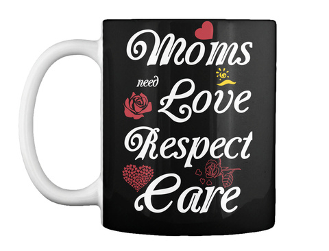Moms  Love Need Respect Care Black Mug Front