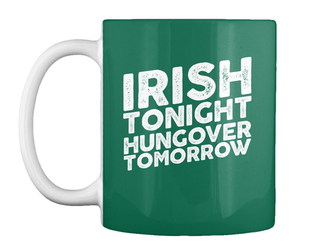 Irish Tonight Hungover Tomorrow Forest Green T-Shirt Front