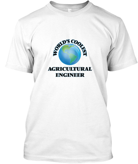 World's Coolest Agricultural Engineer White T-Shirt Front