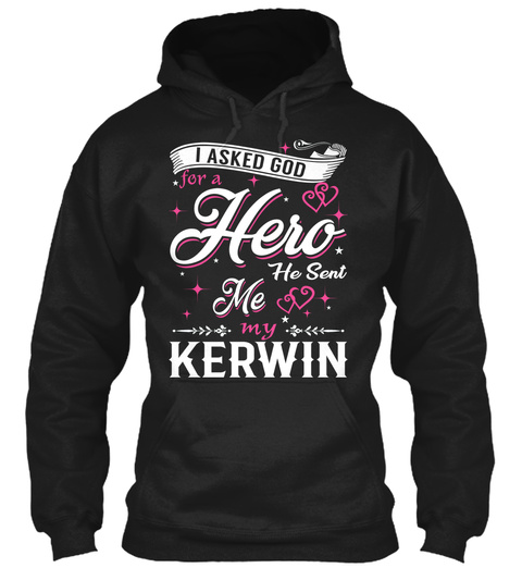I Asked God For A Hero. He Sent Me Kerwin Black T-Shirt Front