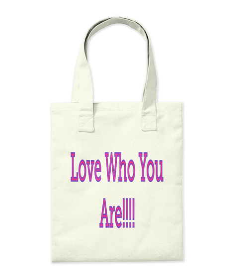 Love Who You Are!!!! Natural T-Shirt Back