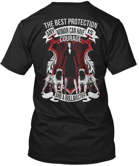 The Best Protection Any Woman Can Have Is Courage And A Bull Mastiff Black T-Shirt Back