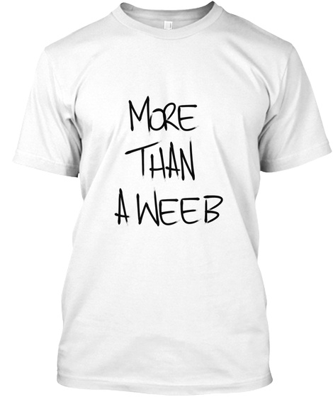 More Than A Weeb White T-Shirt Front