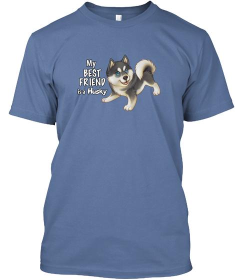 My Best Friend Is A Husky Denim Blue T-Shirt Front