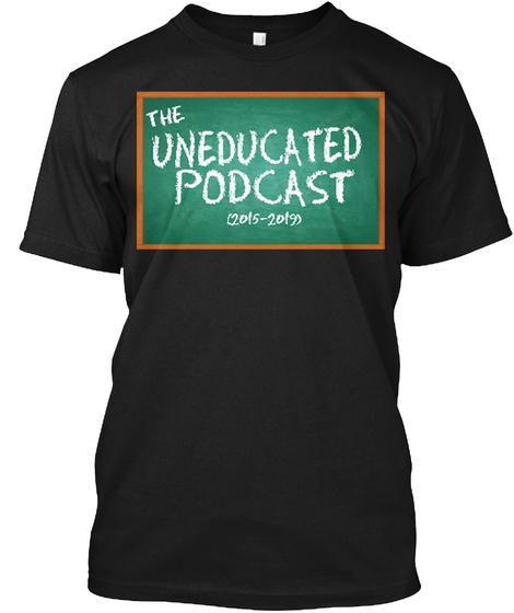 The Uneducated Podcast  (2015 2019) Black T-Shirt Front