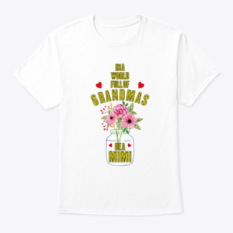 In A World Full Of Grandmas Be A Mimi Su White T-Shirt Front
