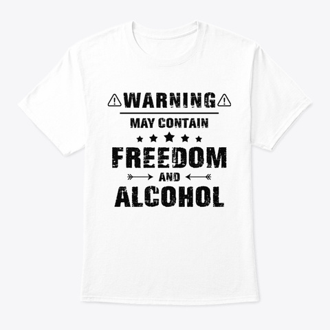 May Contain Freedom And Alcohol White T-Shirt Front
