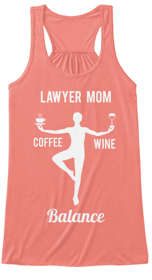 Lawyer Mom Coffee Wine Balance  Coral T-Shirt Front