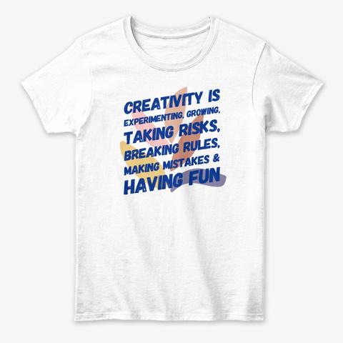 Creativity Is Taking Risks Having Fun White T-Shirt Front