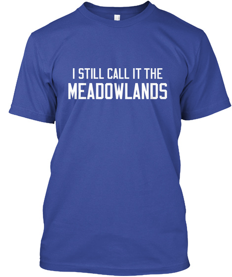 I Still Call It The Meadowlands Deep Royal T-Shirt Front