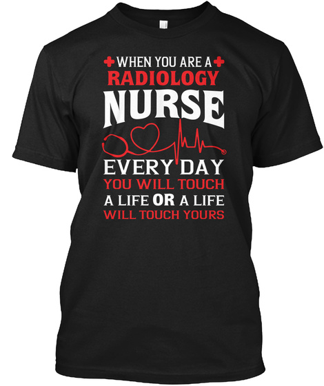You Are A Radiology Nurse Every Day Tee Black T-Shirt Front