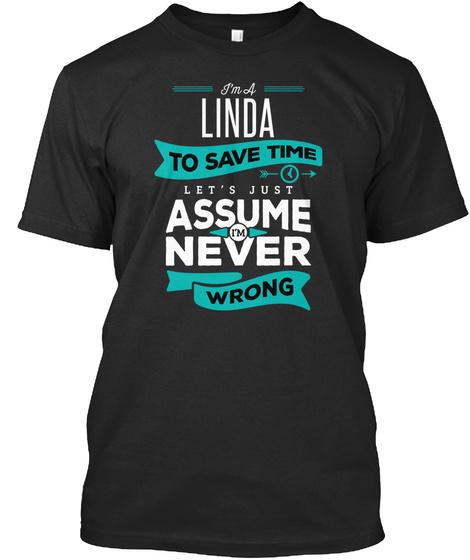 I'm A Linda To Save Time Let's Just Assume I'm Never Wrong Black T-Shirt Front